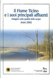 Il fiume Ticino e i suoi principali affluenti. <BR>Indagine qualità delle acque anno 2002, 2003